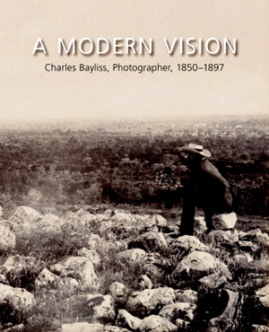 A Modern Vision: Charles Bayliss, Photographer, 1850-1897